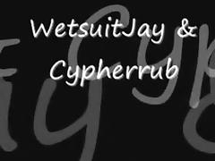 Wetsuitjay & Cypherrub